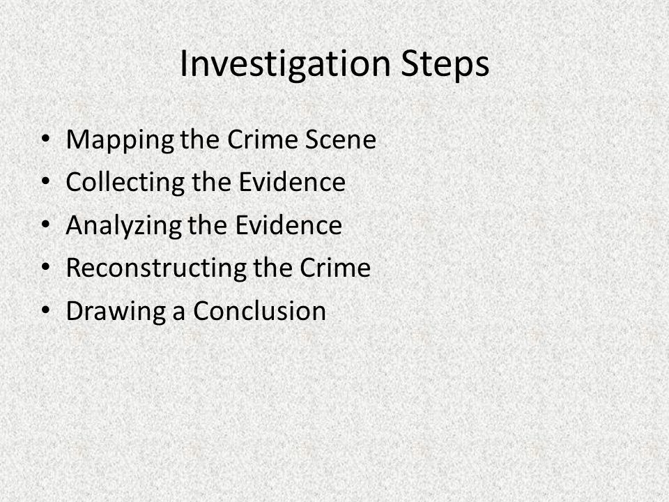 Investigation Steps Mapping the Crime Scene Collecting the Evidence
