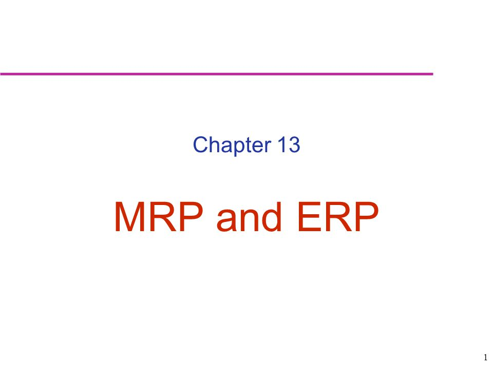 Chapter 13 MRP and ERP