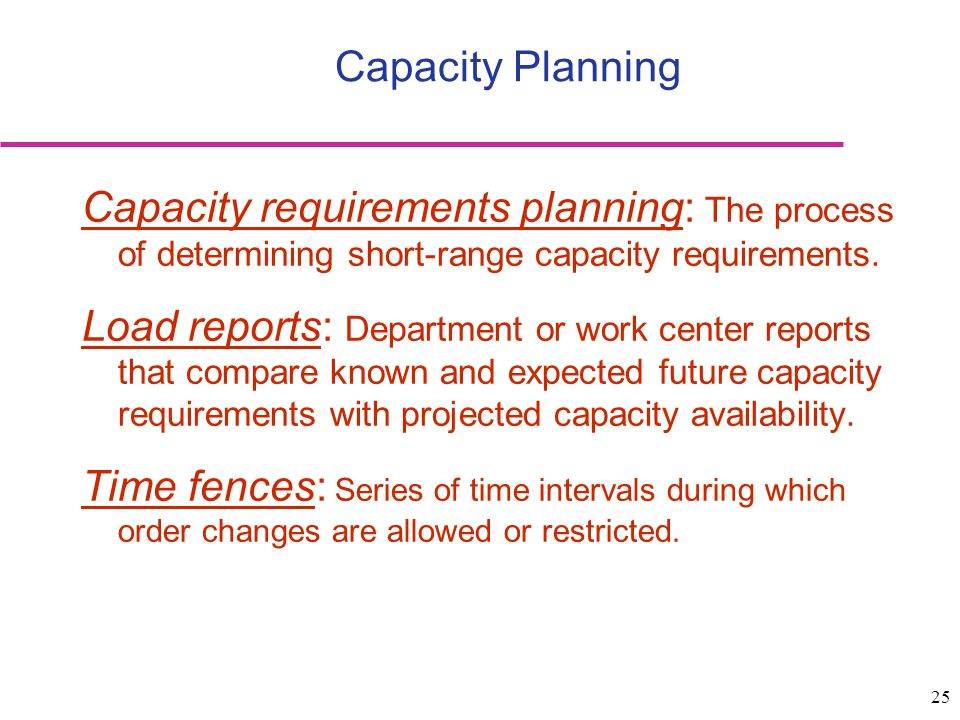 Capacity Planning Capacity requirements planning: The process of determining short-range capacity requirements.
