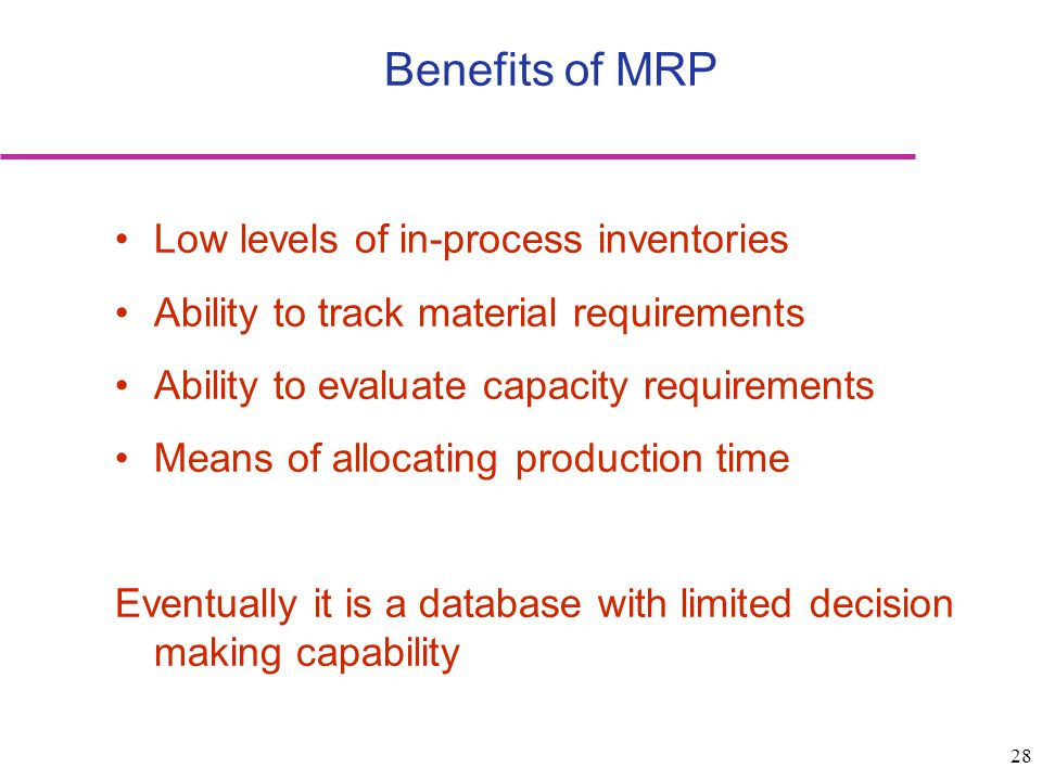 Benefits of MRP Low levels of in-process inventories