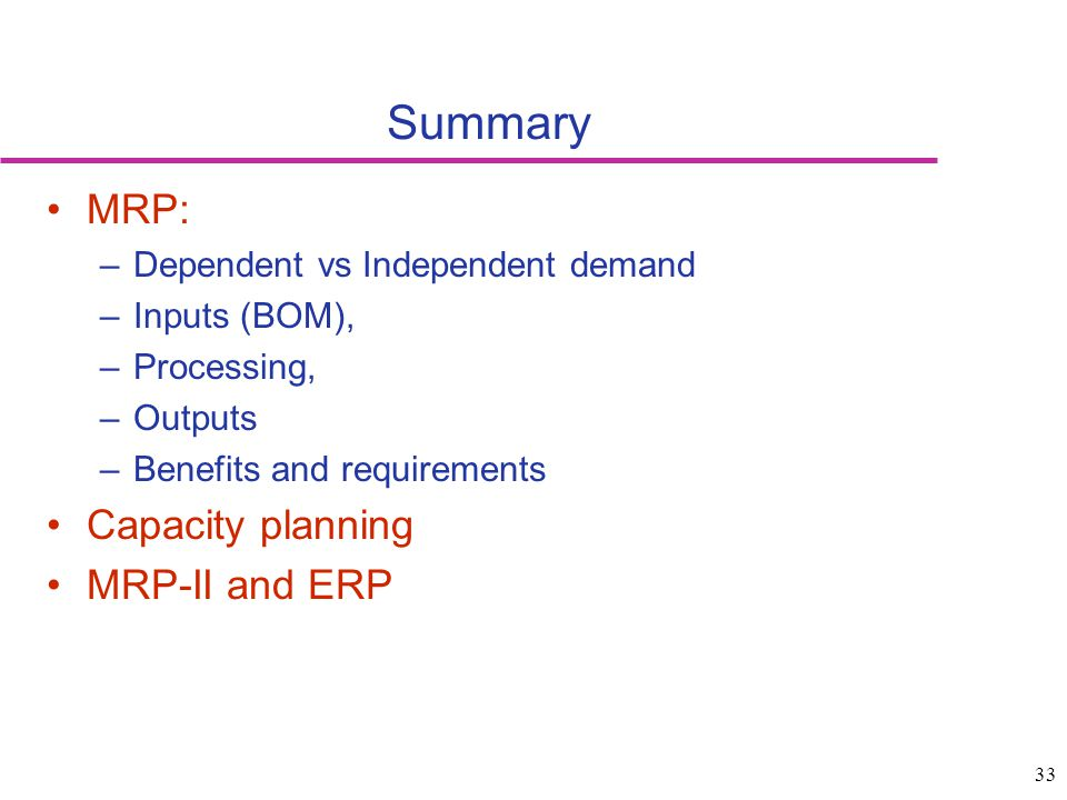 Summary MRP: Capacity planning MRP-II and ERP
