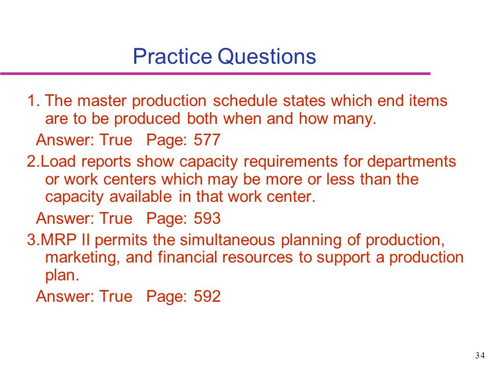 Practice Questions 1. The master production schedule states which end items are to be produced both when and how many.