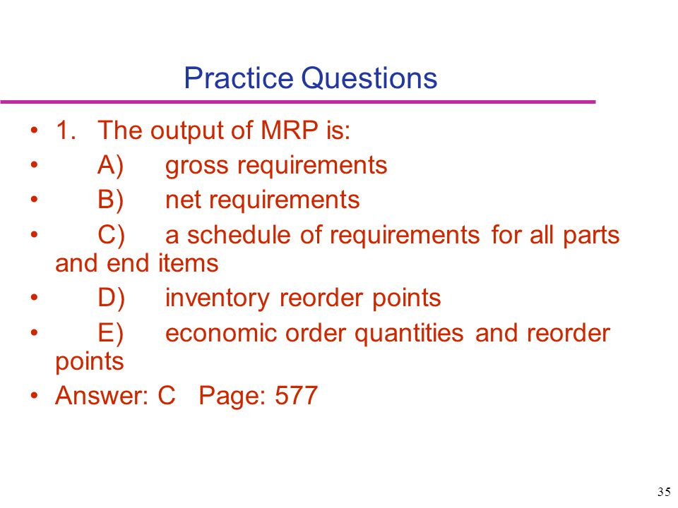 Practice Questions 1. The output of MRP is: A) gross requirements