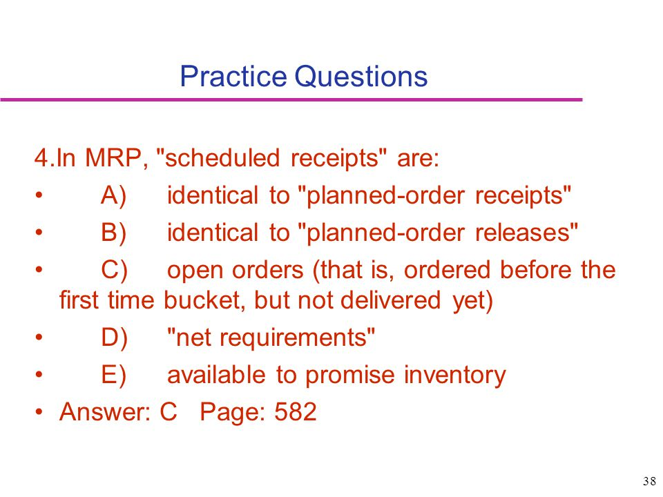Practice Questions 4.In MRP, scheduled receipts are:
