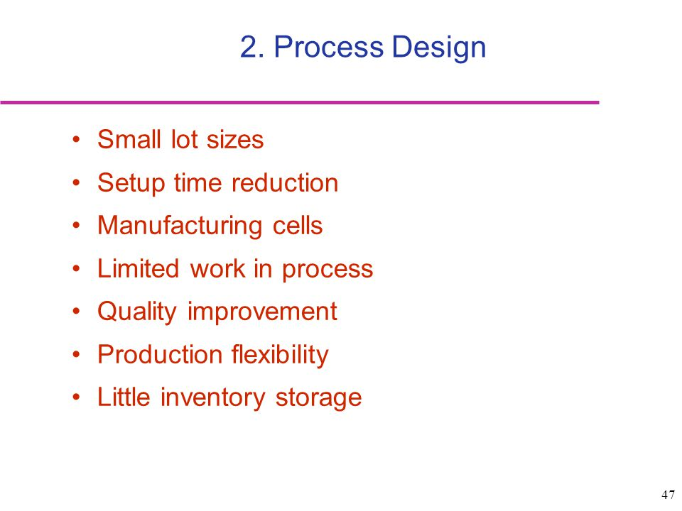 2. Process Design Small lot sizes Setup time reduction