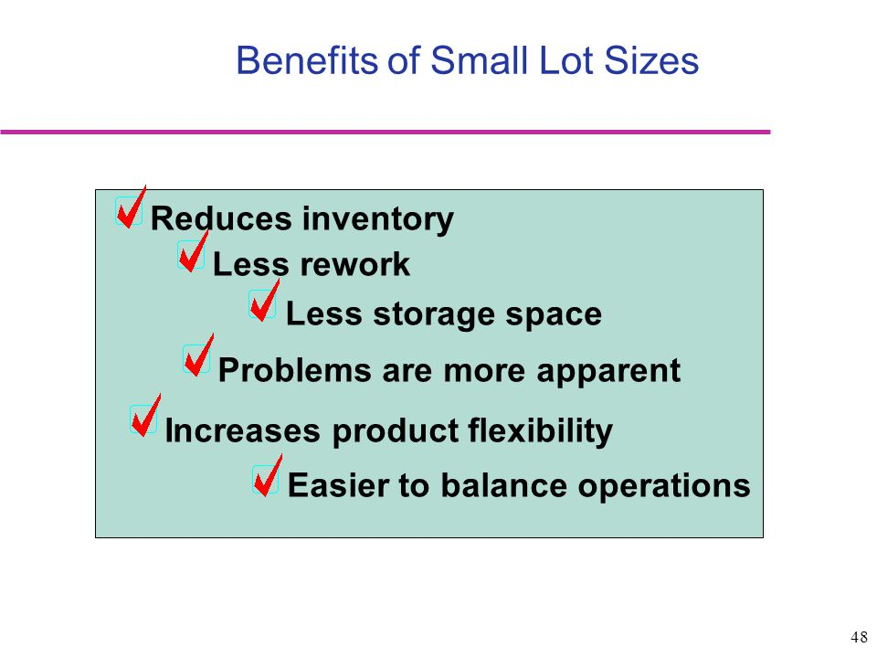 Benefits of Small Lot Sizes