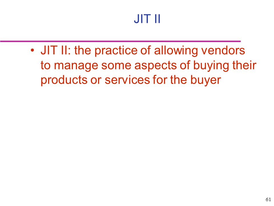 JIT II JIT II: the practice of allowing vendors to manage some aspects of buying their products or services for the buyer.