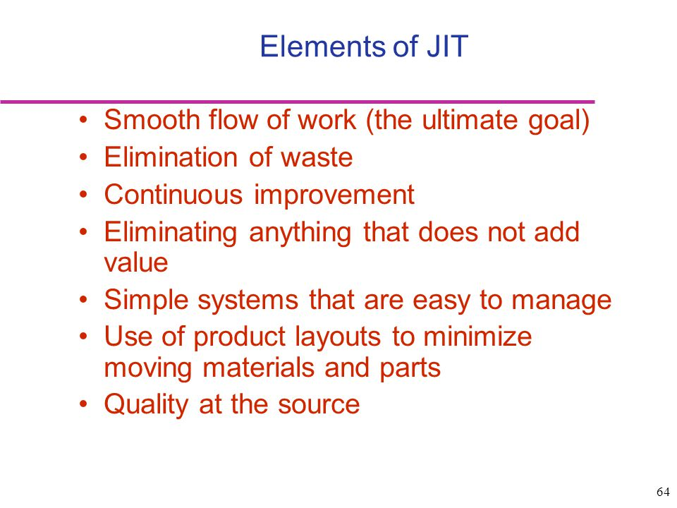 Elements of JIT Smooth flow of work (the ultimate goal)
