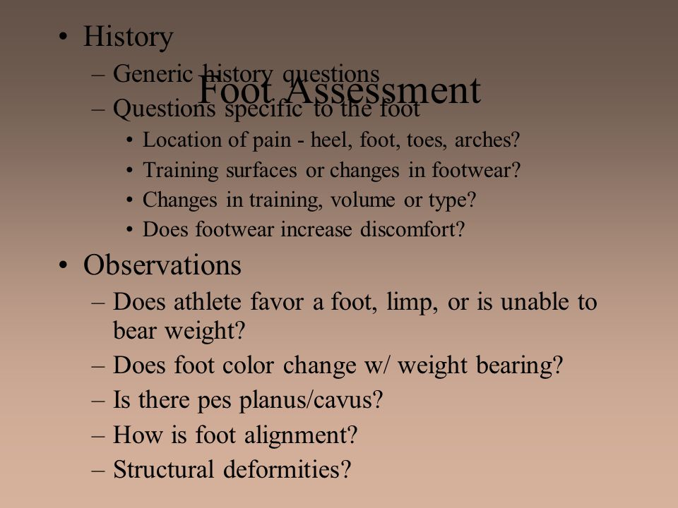 Foot Assessment History Observations Generic history questions