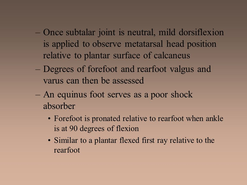 Degrees of forefoot and rearfoot valgus and varus can then be assessed