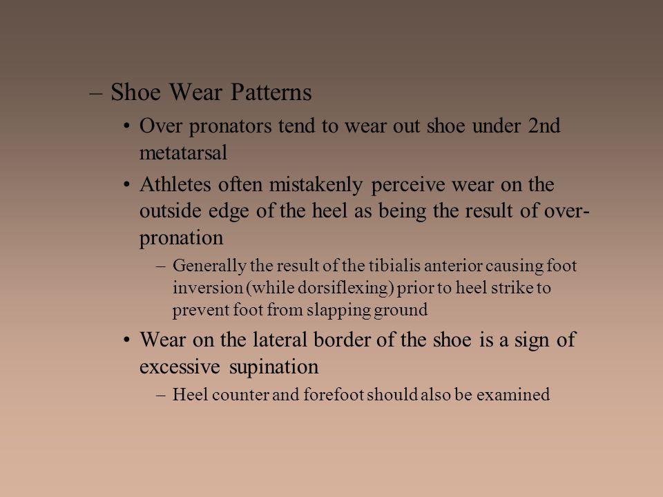 Shoe Wear Patterns Over pronators tend to wear out shoe under 2nd metatarsal.
