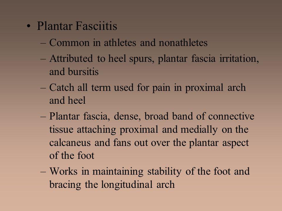 Plantar Fasciitis Common in athletes and nonathletes