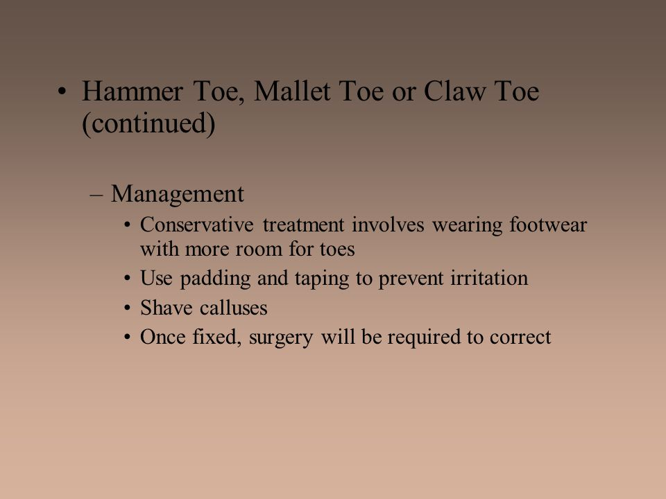 Hammer Toe, Mallet Toe or Claw Toe (continued)