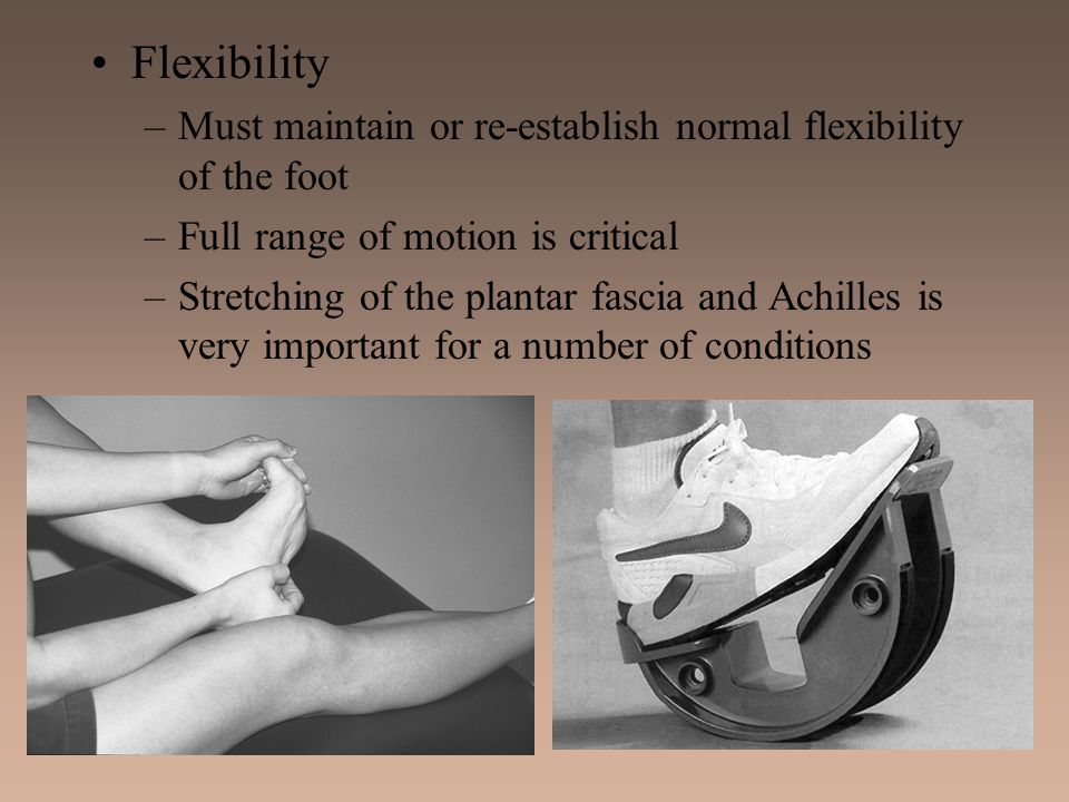 Flexibility Must maintain or re-establish normal flexibility of the foot. Full range of motion is critical.