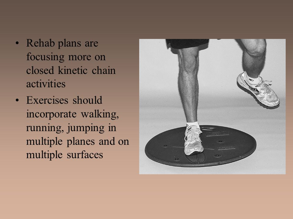 Rehab plans are focusing more on closed kinetic chain activities