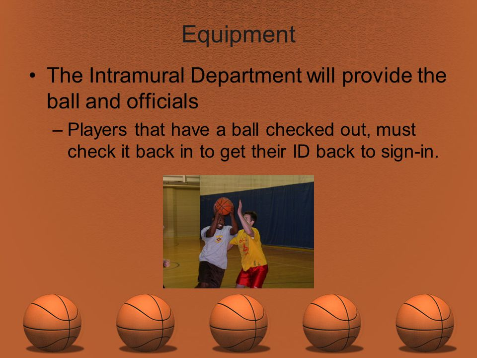 Equipment The Intramural Department will provide the ball and officials.