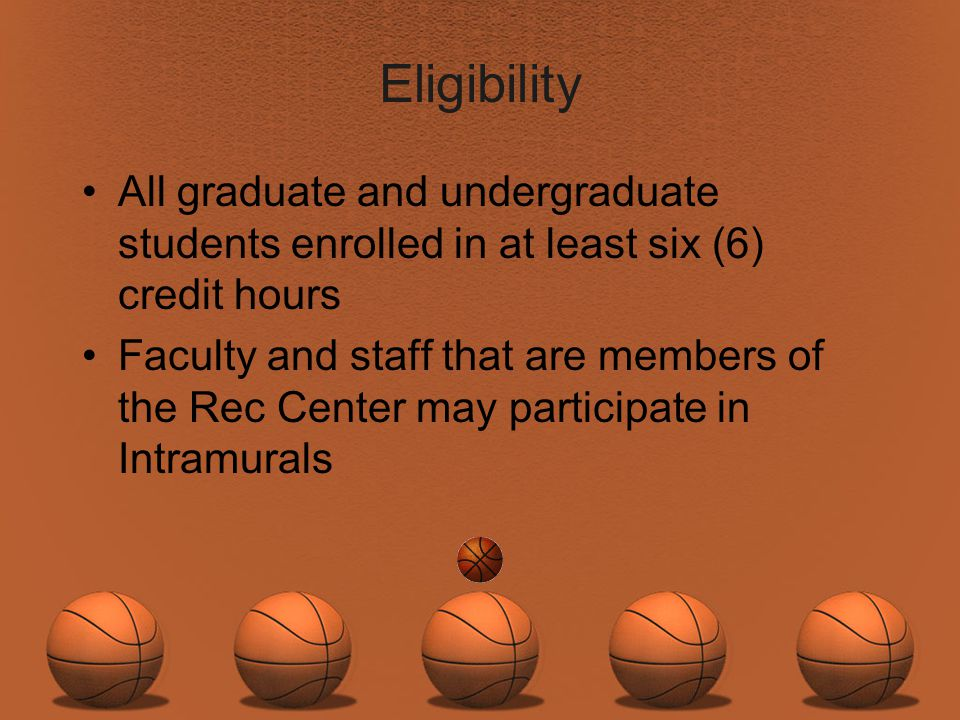 Eligibility All graduate and undergraduate students enrolled in at least six (6) credit hours.