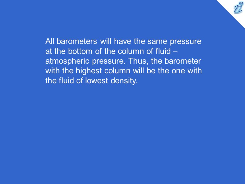 All barometers will have the same pressure at the bottom of the column of fluid – atmospheric pressure.