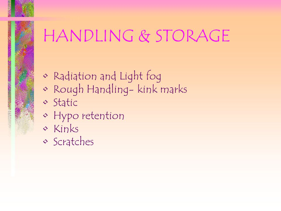 HANDLING & STORAGE Radiation and Light fog Rough Handling- kink marks