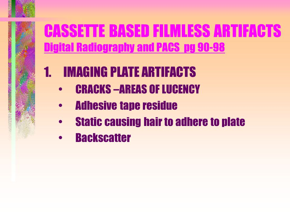CASSETTE BASED FILMLESS ARTIFACTS Digital Radiography and PACS pg 90-98