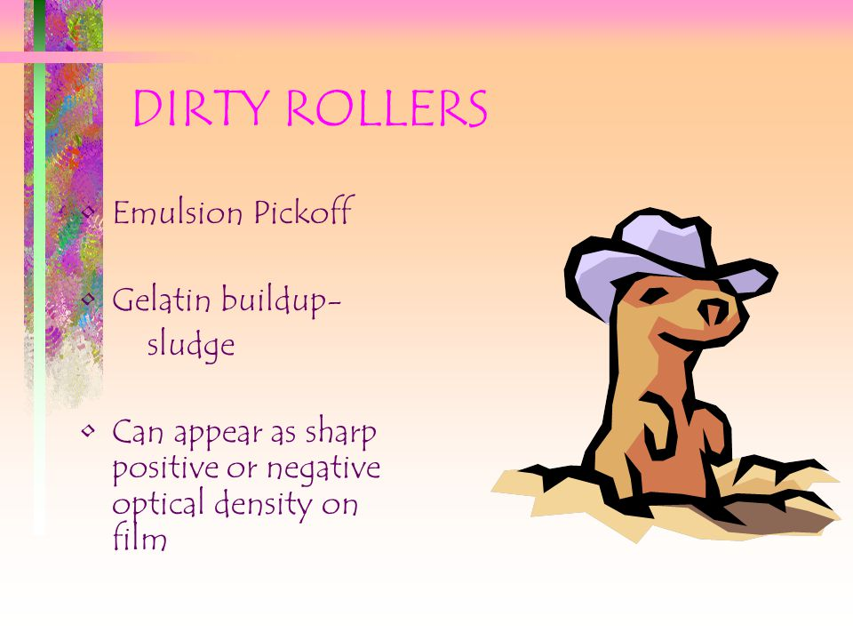 DIRTY ROLLERS Emulsion Pickoff Gelatin buildup- sludge
