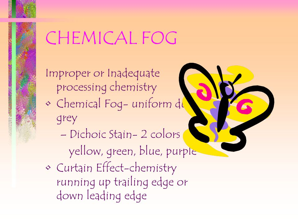 CHEMICAL FOG Improper or Inadequate processing chemistry