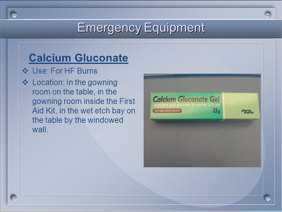 Emergency Equipment Calcium Gluconate Use: For HF Burns