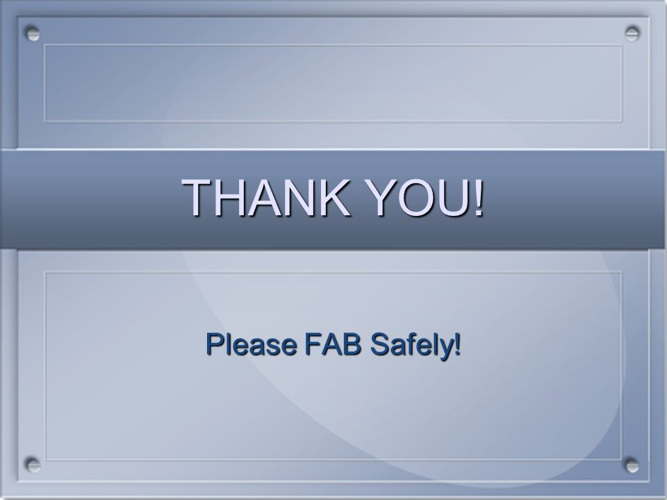 THANK YOU! Please FAB Safely!