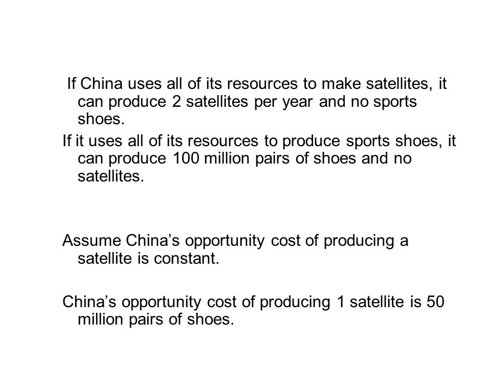 19.2 THE GAINS FROM TRADE If China uses all of its resources to make satellites, it can produce 2 satellites per year and no sports shoes.