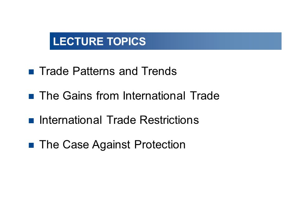 Trade Patterns and Trends The Gains from International Trade