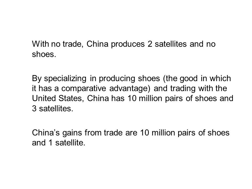 19.2 THE GAINS FROM TRADE With no trade, China produces 2 satellites and no shoes.