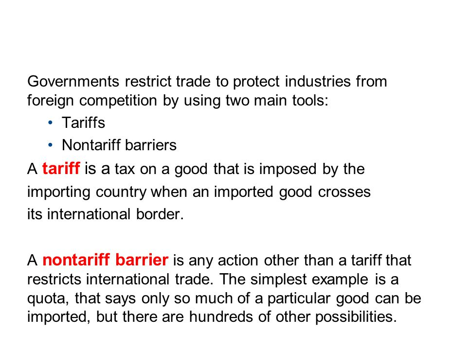19.3 TRADE RESTRICTIONS Governments restrict trade to protect industries from foreign competition by using two main tools: