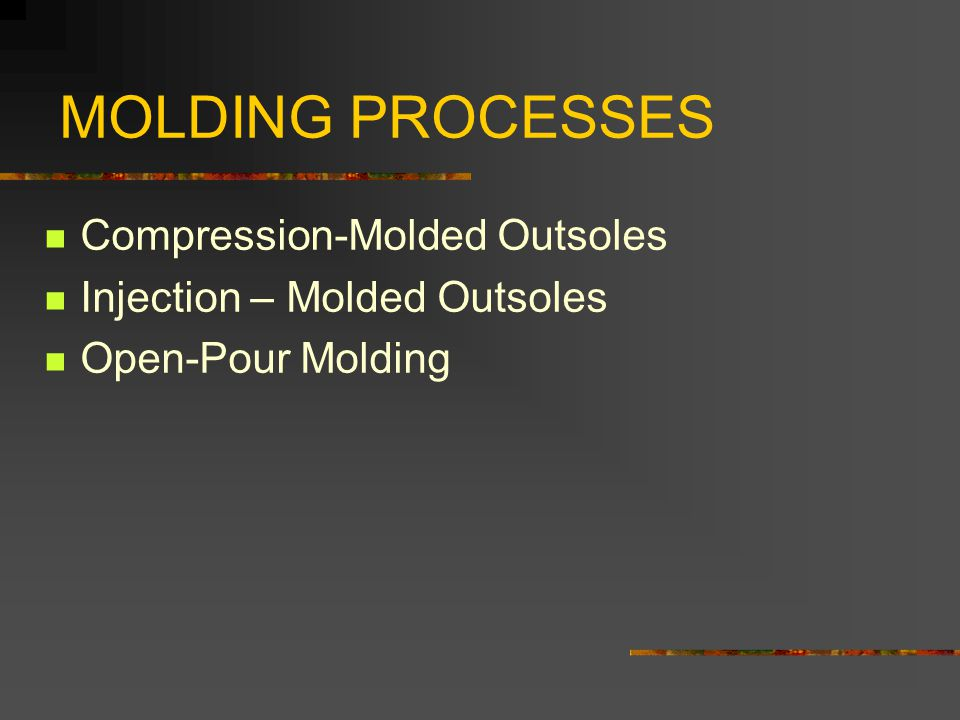 MOLDING PROCESSES Compression-Molded Outsoles