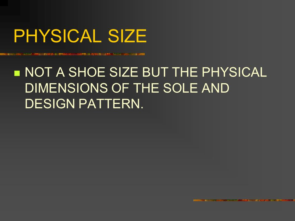 PHYSICAL SIZE NOT A SHOE SIZE BUT THE PHYSICAL DIMENSIONS OF THE SOLE AND DESIGN PATTERN.