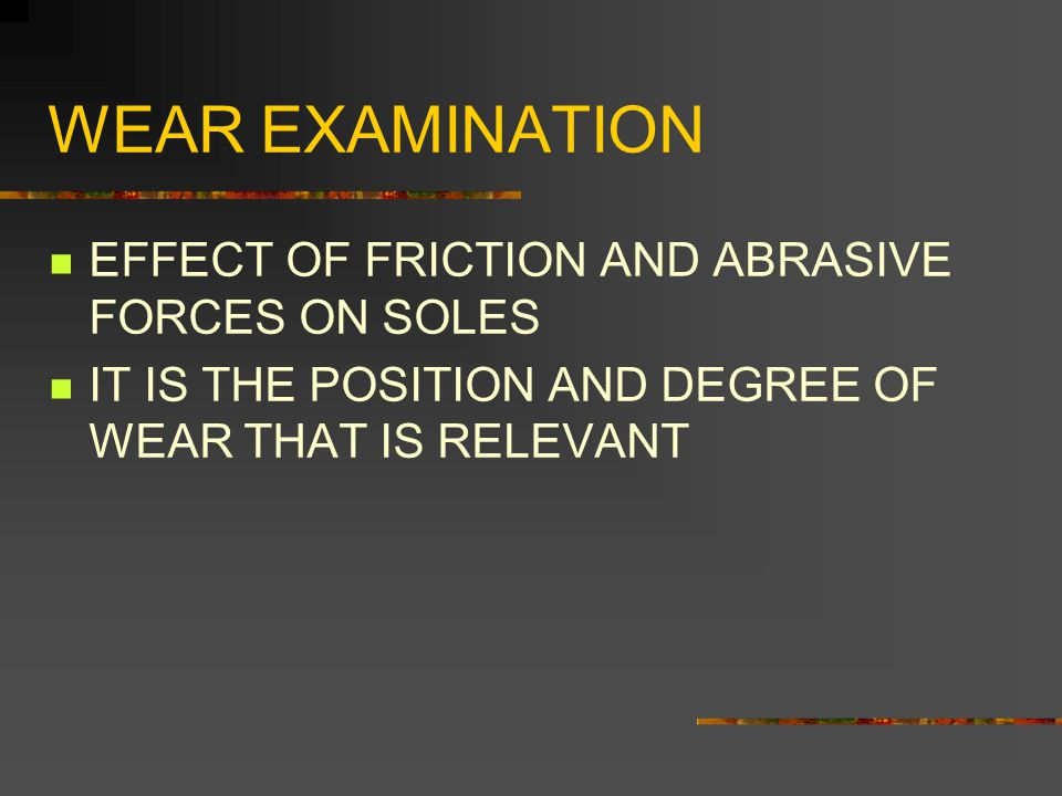 WEAR EXAMINATION EFFECT OF FRICTION AND ABRASIVE FORCES ON SOLES