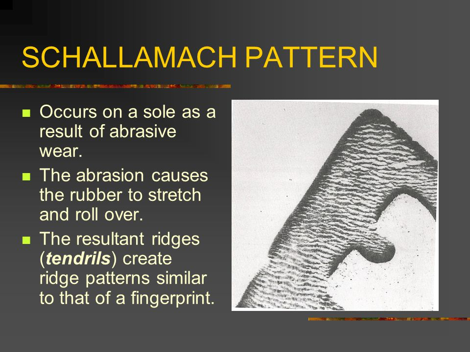 SCHALLAMACH PATTERN Occurs on a sole as a result of abrasive wear.