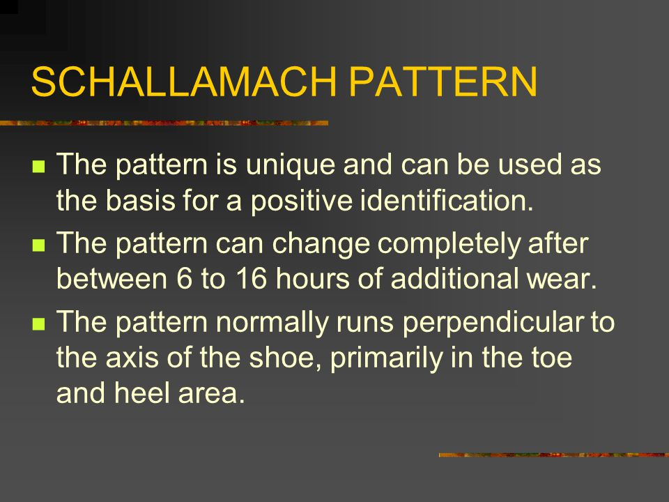SCHALLAMACH PATTERN The pattern is unique and can be used as the basis for a positive identification.