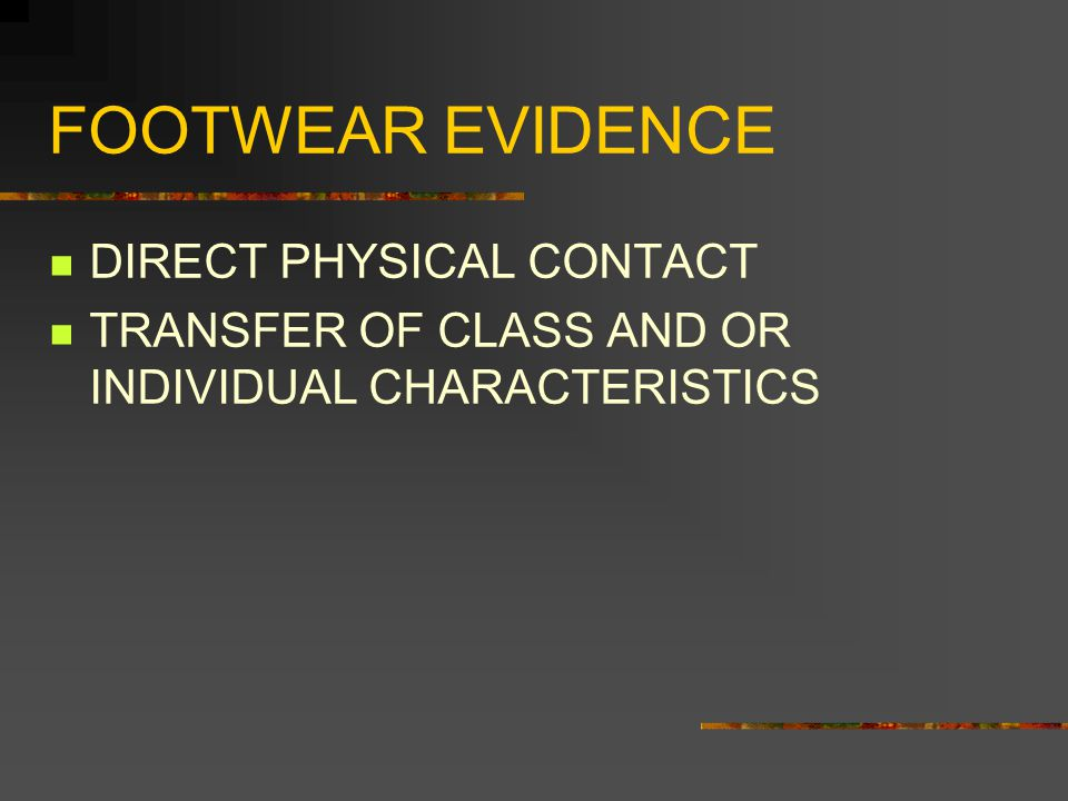 FOOTWEAR EVIDENCE DIRECT PHYSICAL CONTACT