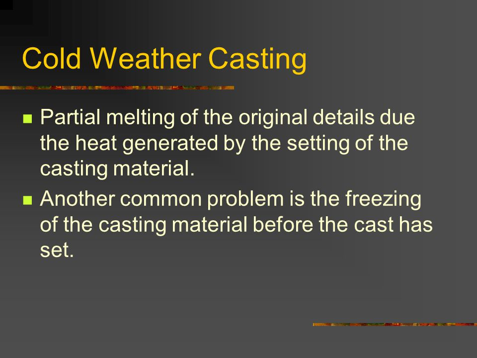 Cold Weather Casting Partial melting of the original details due the heat generated by the setting of the casting material.