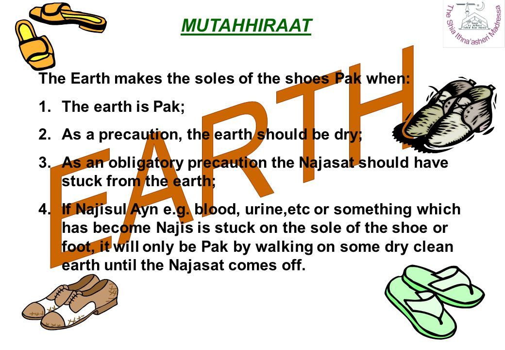 EARTH MUTAHHIRAAT The Earth makes the soles of the shoes Pak when: