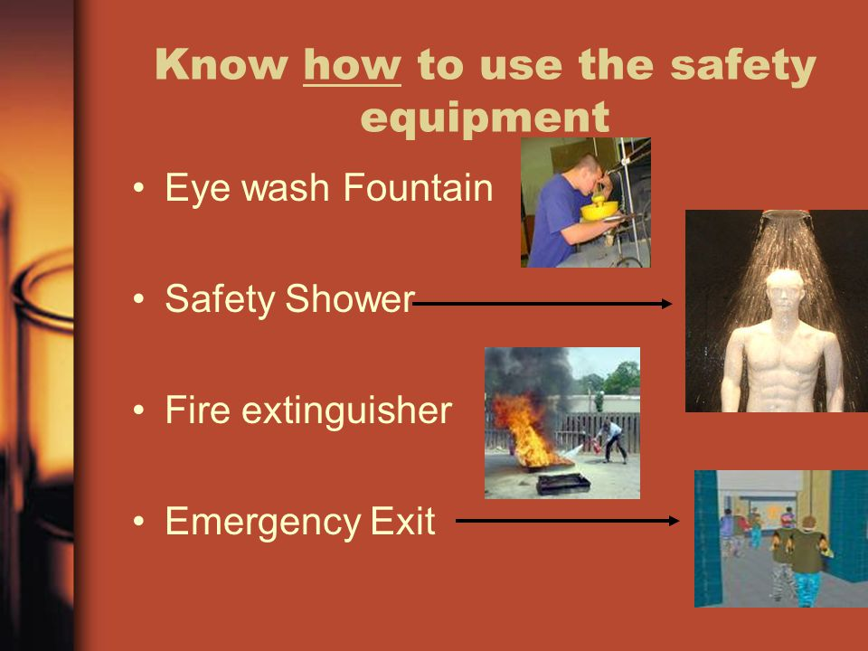 Know how to use the safety equipment