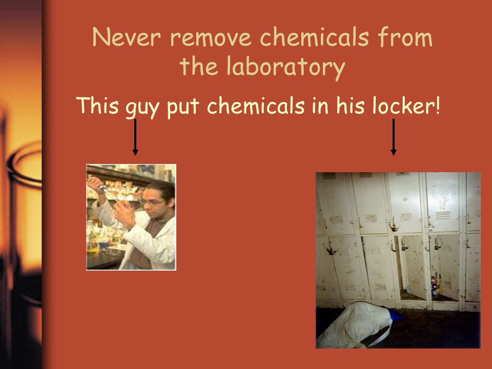 Never remove chemicals from the laboratory