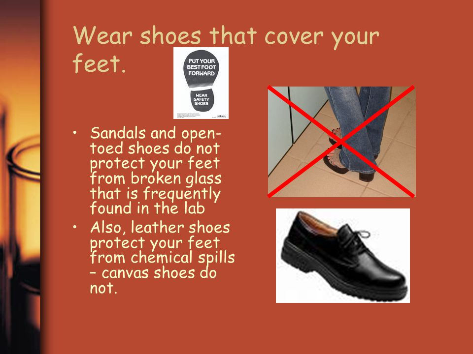 Wear shoes that cover your feet.