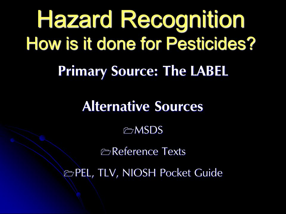 Hazard Recognition How is it done for Pesticides