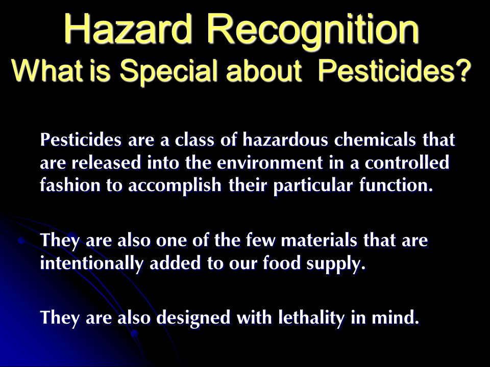 Hazard Recognition What is Special about Pesticides