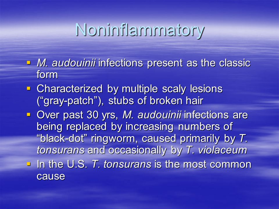 Noninflammatory M. audouinii infections present as the classic form