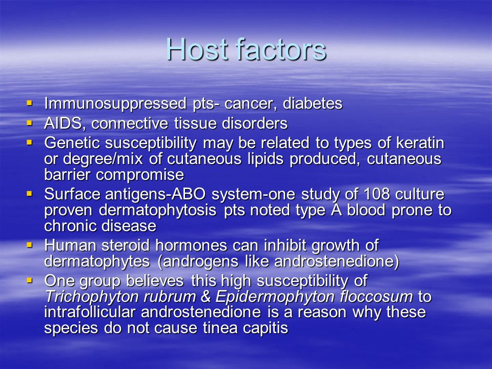 Host factors Immunosuppressed pts- cancer, diabetes