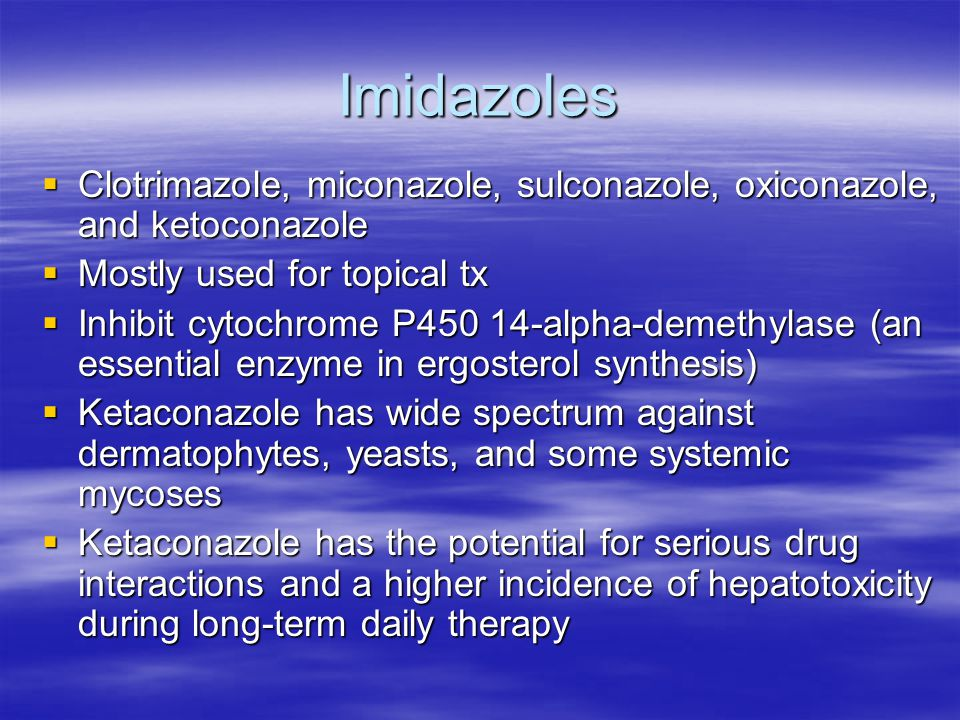 Imidazoles Clotrimazole, miconazole, sulconazole, oxiconazole, and ketoconazole. Mostly used for topical tx.