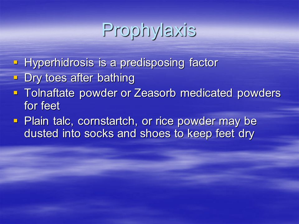 Prophylaxis Hyperhidrosis is a predisposing factor