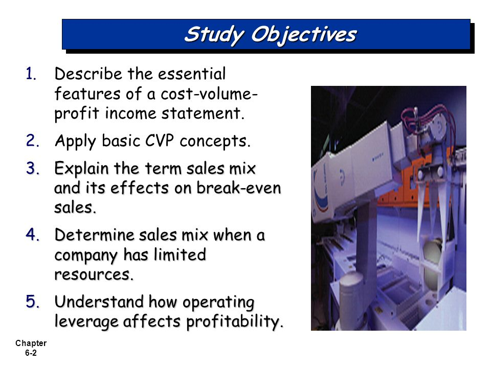 Study Objectives Describe the essential features of a cost-volume-profit income statement. Apply basic CVP concepts.